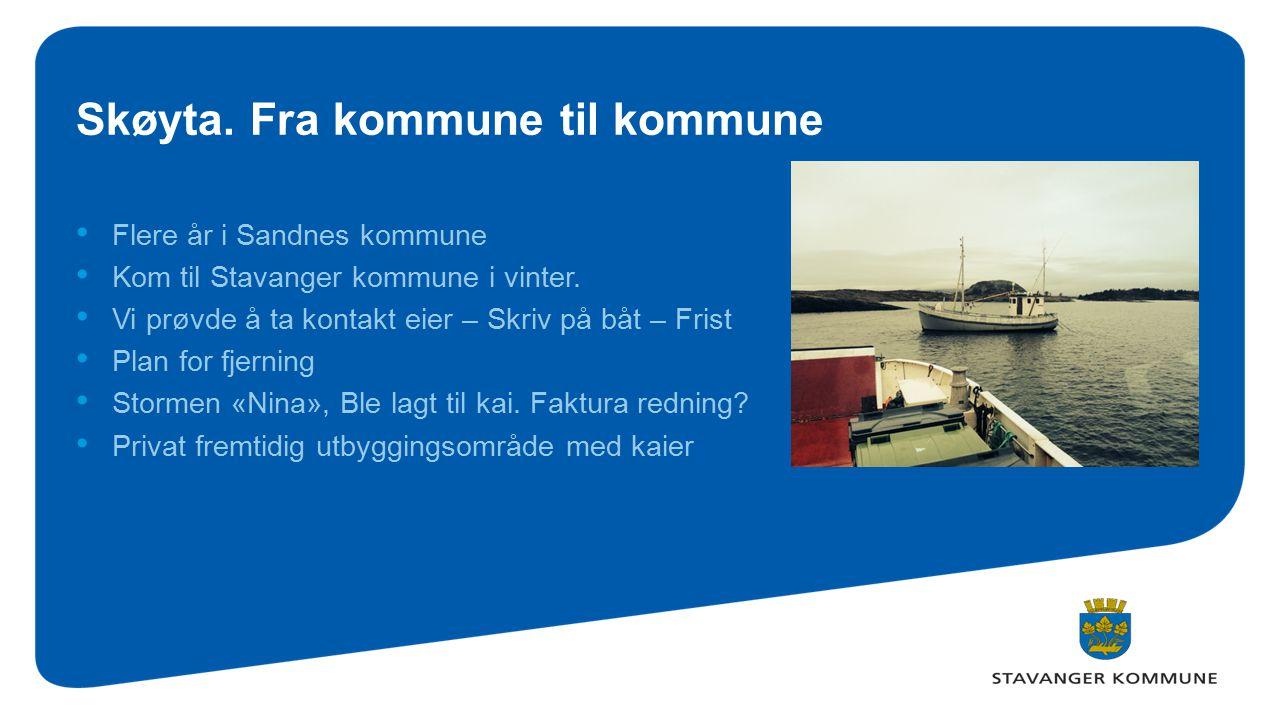 Skøyta. Fra kommune til kommune Flere år i Sandnes kommune Kom til Stavanger kommune i vinter. Vi prøvde å ta kontakt eier – Skriv på båt – Frist Plan