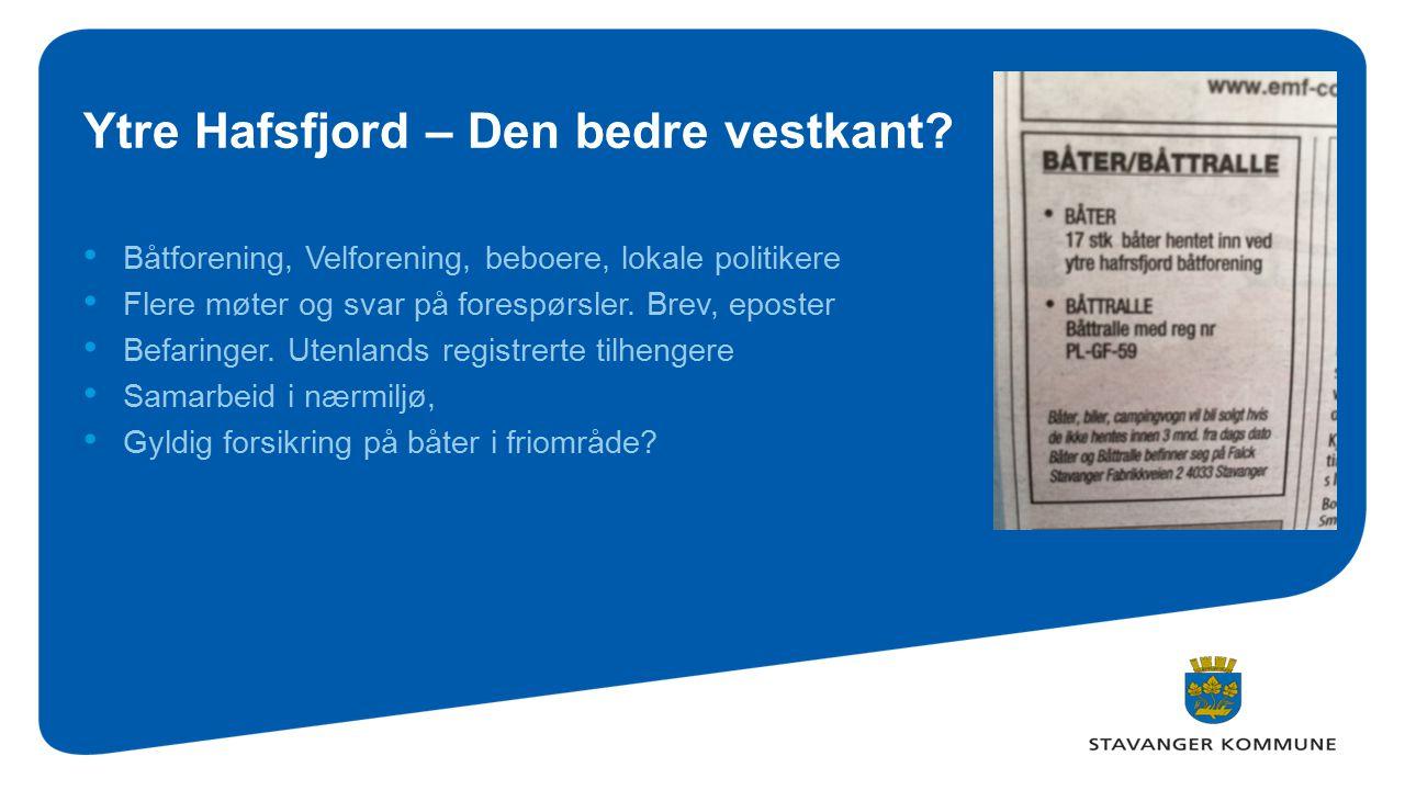 Ytre Hafsfjord – Den bedre vestkant? Båtforening, Velforening, beboere, lokale politikere Flere møter og svar på forespørsler. Brev, eposter Befaringe