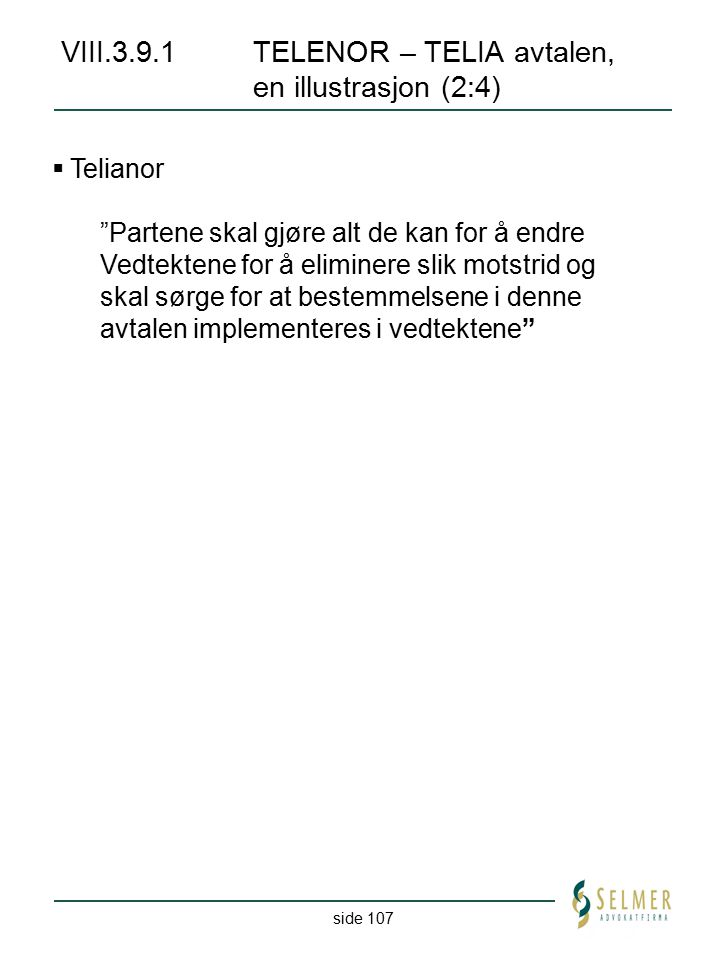 """side 107 VIII.3.9.1TELENOR – TELIA avtalen, en illustrasjon (2:4)  Telianor """"Partene skal gjøre alt de kan for å endre Vedtektene for å eliminere sli"""