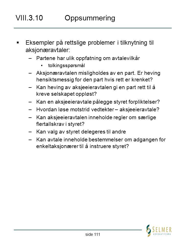 side 111 VIII.3.10Oppsummering  Eksempler på rettslige problemer i tilknytning til aksjonæravtaler: –Partene har ulik oppfatning om avtalevilkår tolk
