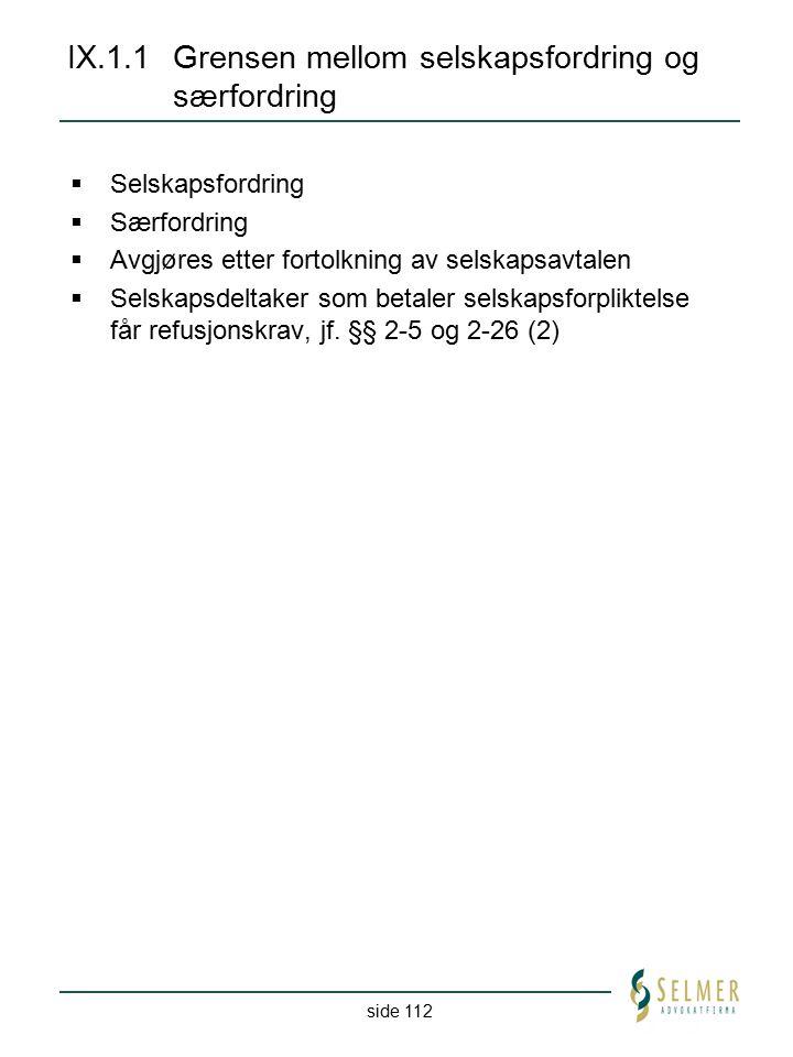 side 112 IX.1.1Grensen mellom selskapsfordring og særfordring  Selskapsfordring  Særfordring  Avgjøres etter fortolkning av selskapsavtalen  Selsk