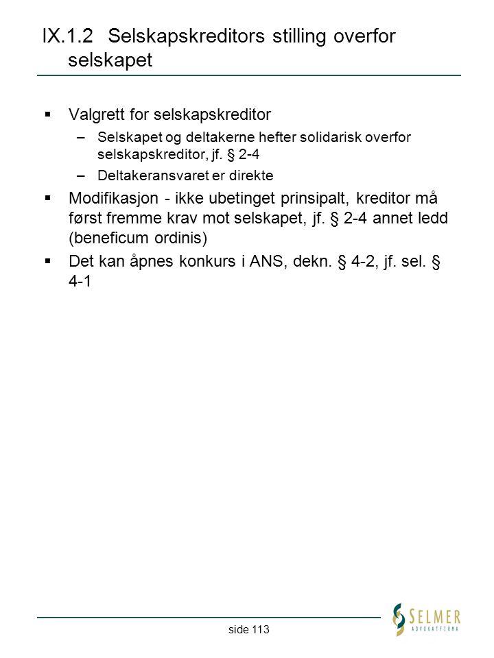 side 113 IX.1.2Selskapskreditors stilling overfor selskapet  Valgrett for selskapskreditor –Selskapet og deltakerne hefter solidarisk overfor selskap