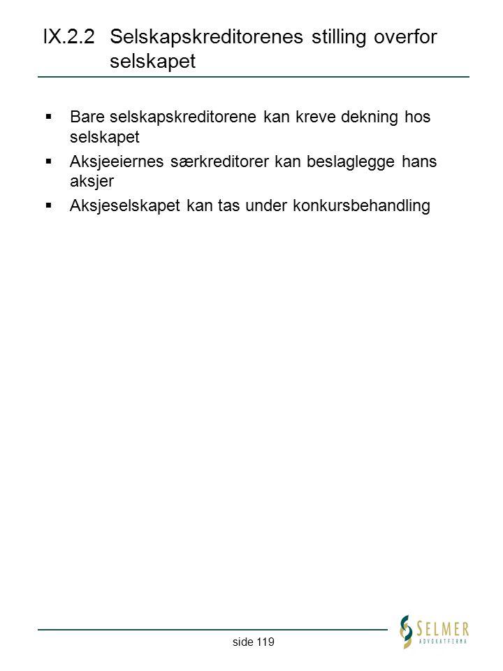 side 119 IX.2.2Selskapskreditorenes stilling overfor selskapet  Bare selskapskreditorene kan kreve dekning hos selskapet  Aksjeeiernes særkreditorer