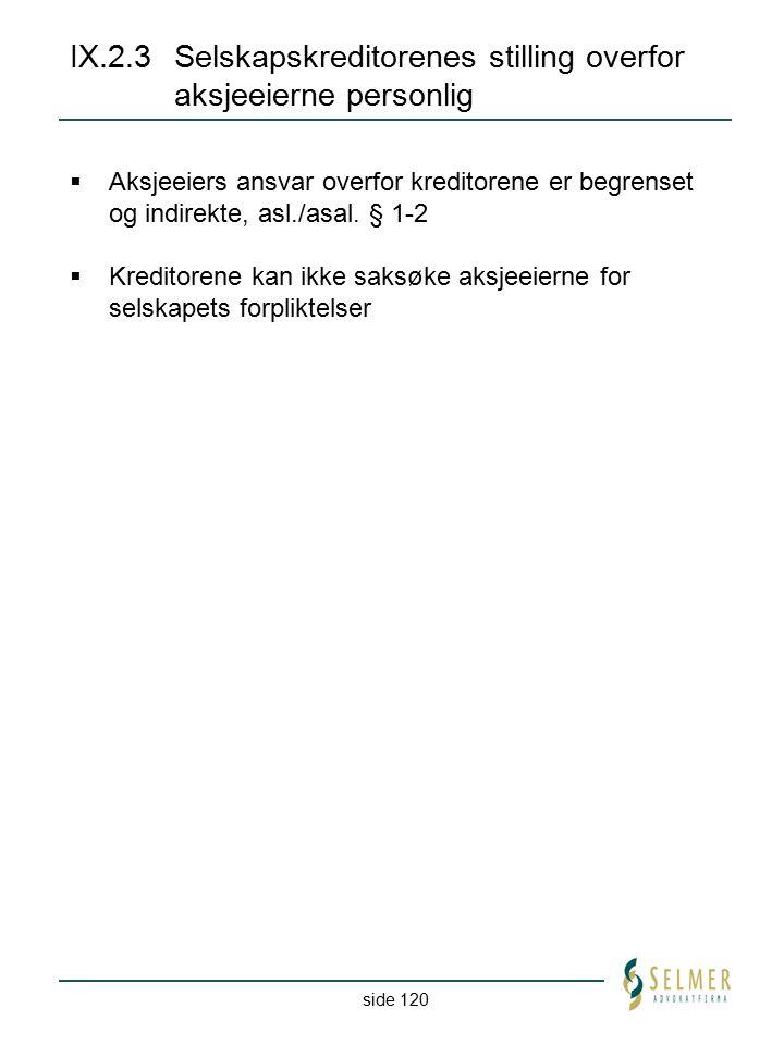 side 120 IX.2.3Selskapskreditorenes stilling overfor aksjeeierne personlig  Aksjeeiers ansvar overfor kreditorene er begrenset og indirekte, asl./asa