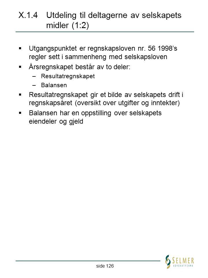side 126 X.1.4Utdeling til deltagerne av selskapets midler (1:2)  Utgangspunktet er regnskapsloven nr. 56 1998's regler sett i sammenheng med selskap