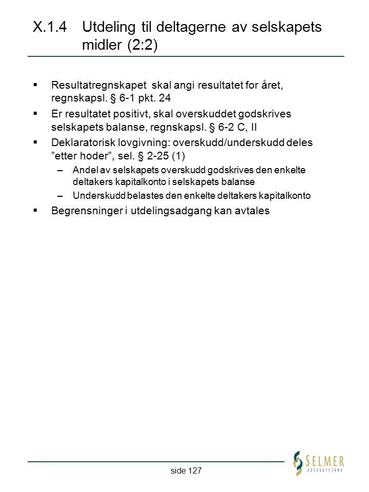 side 127 X.1.4Utdeling til deltagerne av selskapets midler (2:2)  Resultatregnskapet skal angi resultatet for året, regnskapsl. § 6-1 pkt. 24  Er re
