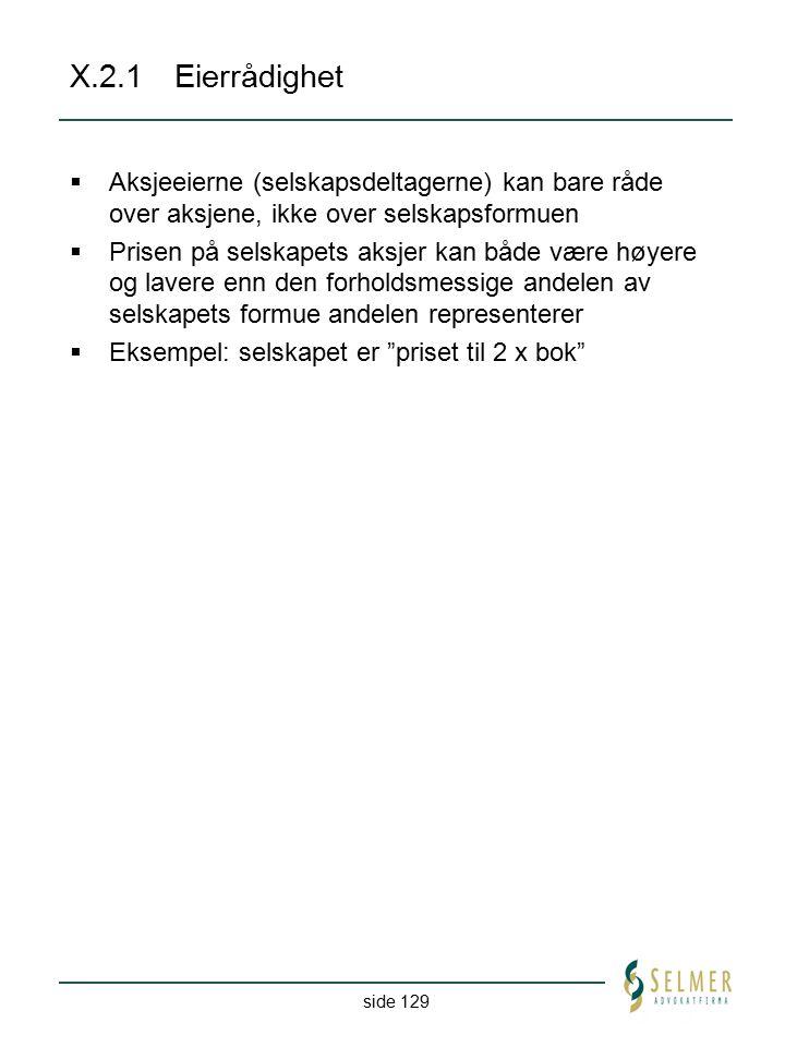 side 129 X.2.1Eierrådighet  Aksjeeierne (selskapsdeltagerne) kan bare råde over aksjene, ikke over selskapsformuen  Prisen på selskapets aksjer kan