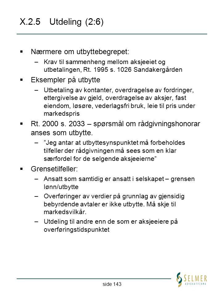 side 143 X.2.5Utdeling (2:6)  Nærmere om utbyttebegrepet: –Krav til sammenheng mellom aksjeeiet og utbetalingen, Rt. 1995 s. 1026 Sandakergården  Ek