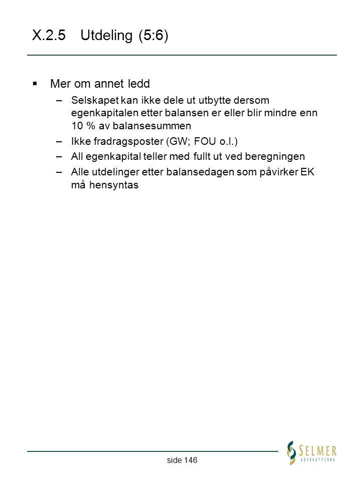side 146 X.2.5Utdeling (5:6)  Mer om annet ledd –Selskapet kan ikke dele ut utbytte dersom egenkapitalen etter balansen er eller blir mindre enn 10 %