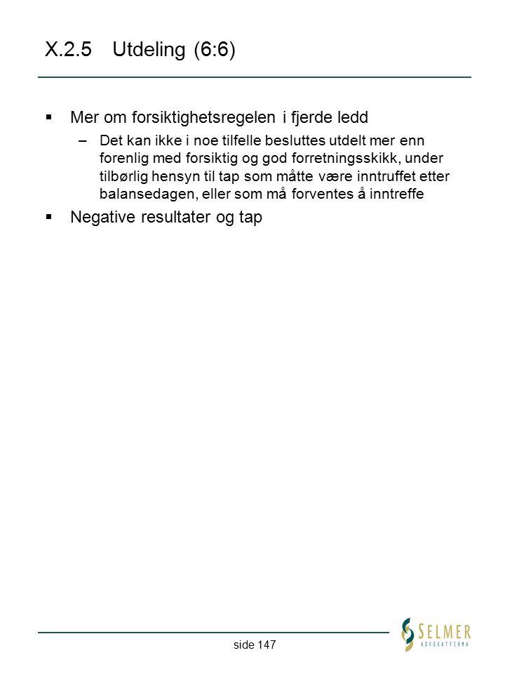 side 147 X.2.5Utdeling (6:6)  Mer om forsiktighetsregelen i fjerde ledd –Det kan ikke i noe tilfelle besluttes utdelt mer enn forenlig med forsiktig