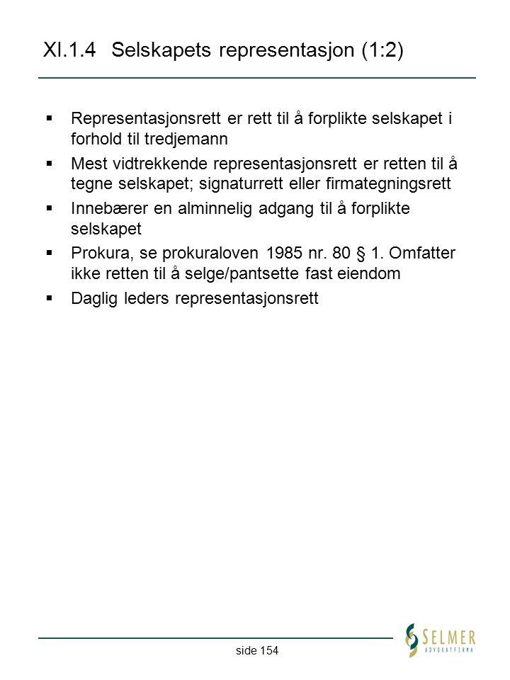 side 154 XI.1.4Selskapets representasjon (1:2)  Representasjonsrett er rett til å forplikte selskapet i forhold til tredjemann  Mest vidtrekkende re
