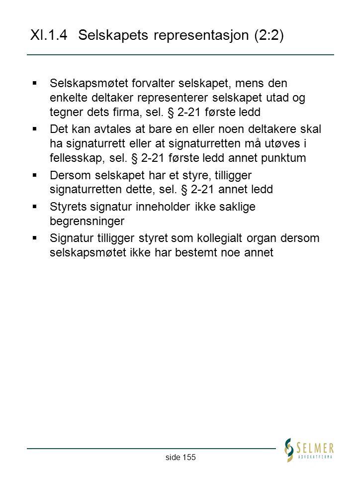 side 155 XI.1.4Selskapets representasjon (2:2)  Selskapsmøtet forvalter selskapet, mens den enkelte deltaker representerer selskapet utad og tegner d