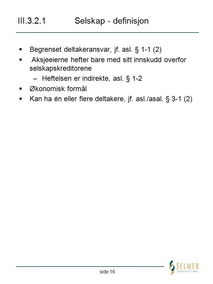 side 16 III.3.2.1 Selskap - definisjon  Begrenset deltakeransvar, jf. asl. § 1-1 (2)  Aksjeeierne hefter bare med sitt innskudd overfor selskapskred
