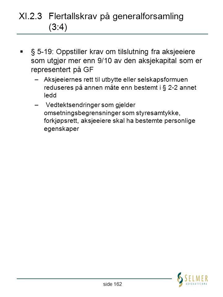 side 162 XI.2.3Flertallskrav på generalforsamling (3:4)  § 5-19: Oppstiller krav om tilslutning fra aksjeeiere som utgjør mer enn 9/10 av den aksjeka