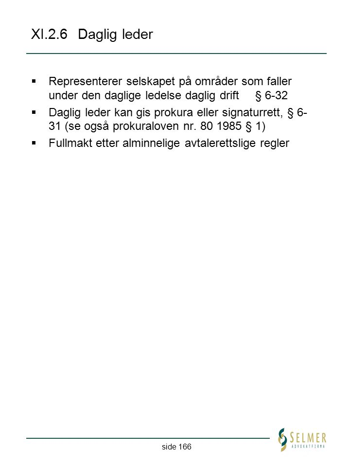 side 166 XI.2.6Daglig leder  Representerer selskapet på områder som faller under den daglige ledelse daglig drift § 6-32  Daglig leder kan gis proku