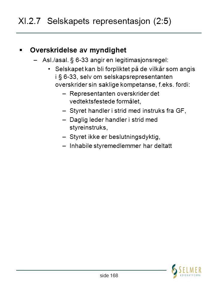 side 168 XI.2.7Selskapets representasjon (2:5)  Overskridelse av myndighet –Asl./asal. § 6-33 angir en legitimasjonsregel: Selskapet kan bli forplikt