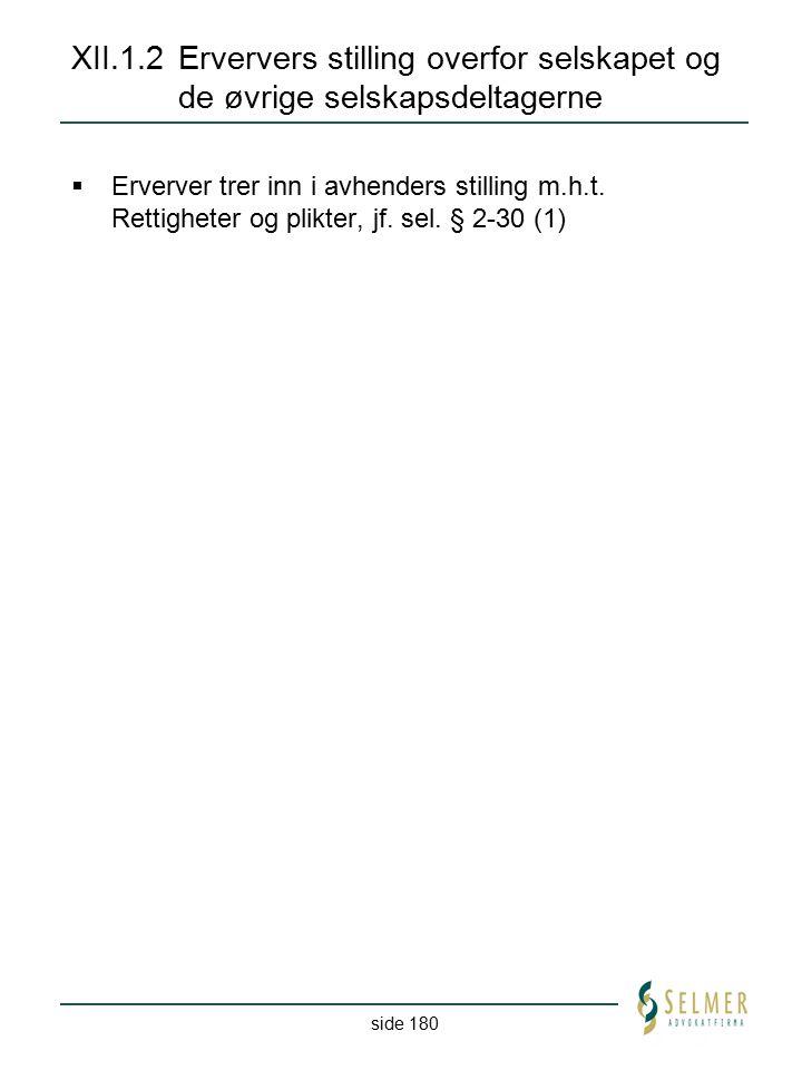 side 180 XII.1.2Erververs stilling overfor selskapet og de øvrige selskapsdeltagerne  Erverver trer inn i avhenders stilling m.h.t. Rettigheter og pl
