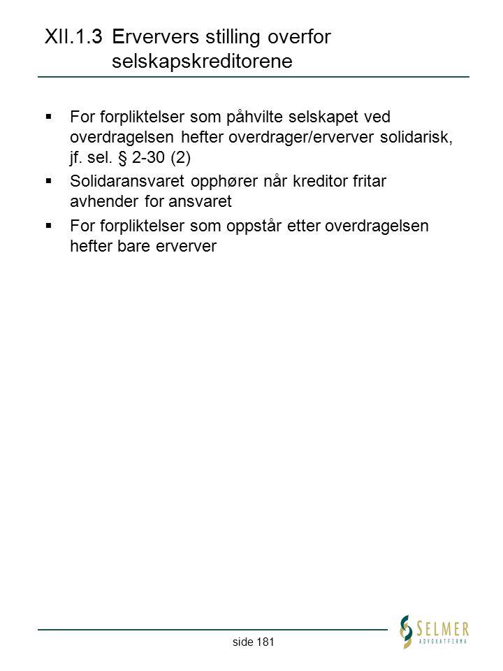 side 181 XII.1.3Erververs stilling overfor selskapskreditorene  For forpliktelser som påhvilte selskapet ved overdragelsen hefter overdrager/erverver