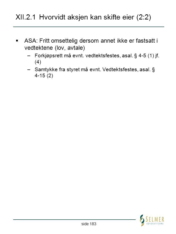 side 183 XII.2.1Hvorvidt aksjen kan skifte eier (2:2)  ASA: Fritt omsettelig dersom annet ikke er fastsatt i vedtektene (lov, avtale) –Forkjøpsrett m