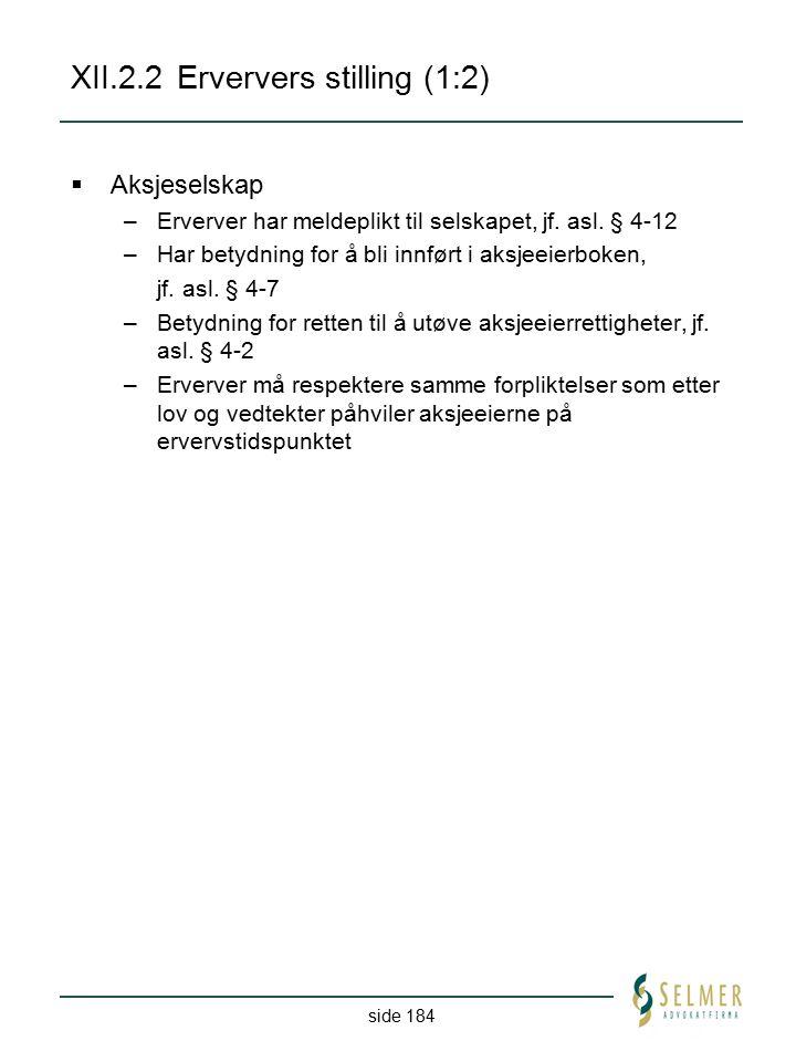 side 184 XII.2.2Erververs stilling (1:2)  Aksjeselskap –Erverver har meldeplikt til selskapet, jf. asl. § 4-12 –Har betydning for å bli innført i aks