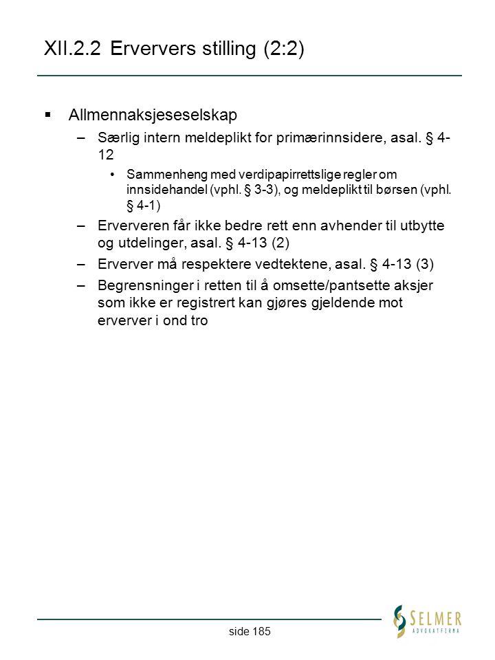 side 185 XII.2.2Erververs stilling (2:2)  Allmennaksjeseselskap –Særlig intern meldeplikt for primærinnsidere, asal. § 4- 12 Sammenheng med verdipapi