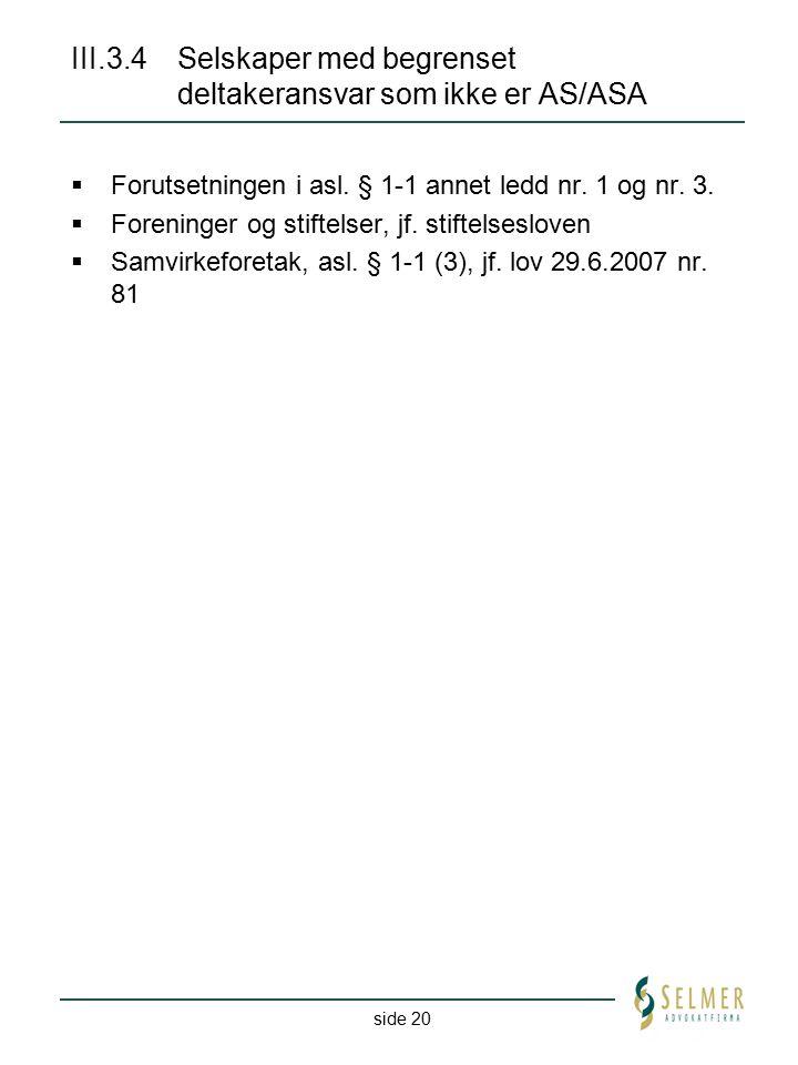side 20 III.3.4Selskaper med begrenset deltakeransvar som ikke er AS/ASA  Forutsetningen i asl. § 1-1 annet ledd nr. 1 og nr. 3.  Foreninger og stif