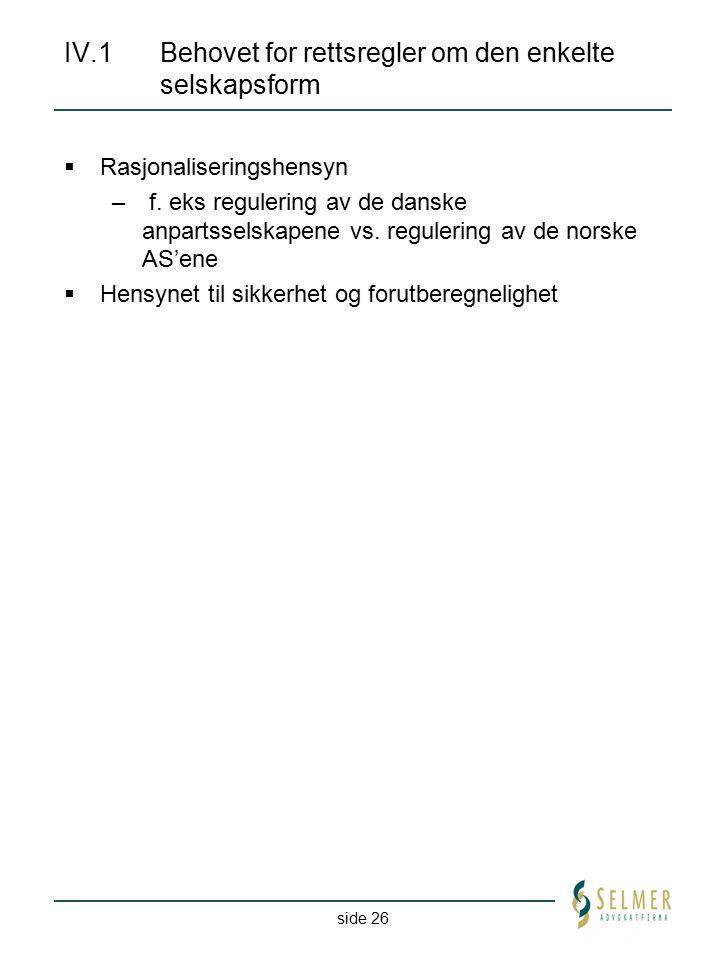 side 26 IV.1 Behovet for rettsregler om den enkelte selskapsform  Rasjonaliseringshensyn – f. eks regulering av de danske anpartsselskapene vs. regul