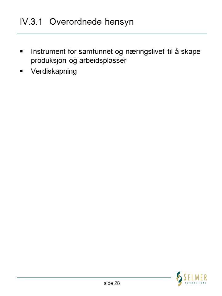 side 28 IV.3.1Overordnede hensyn  Instrument for samfunnet og næringslivet til å skape produksjon og arbeidsplasser  Verdiskapning