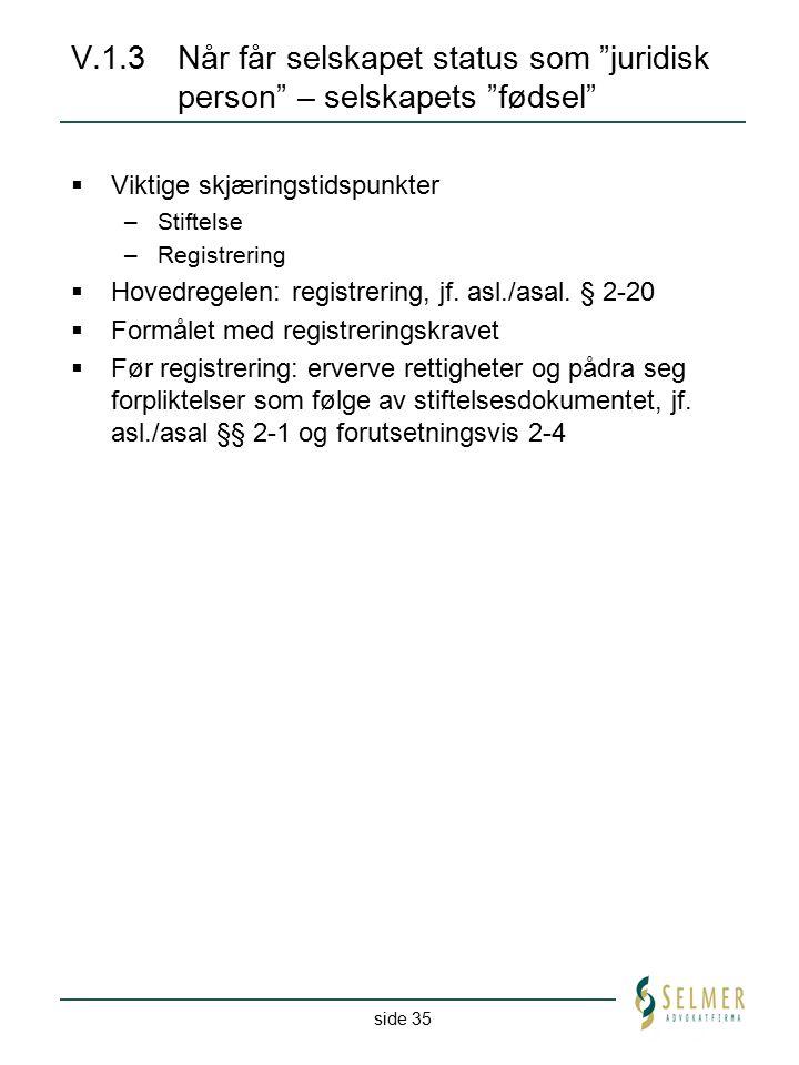 """side 35 V.1.3Når får selskapet status som """"juridisk person"""" – selskapets """"fødsel""""  Viktige skjæringstidspunkter –Stiftelse –Registrering  Hovedregel"""