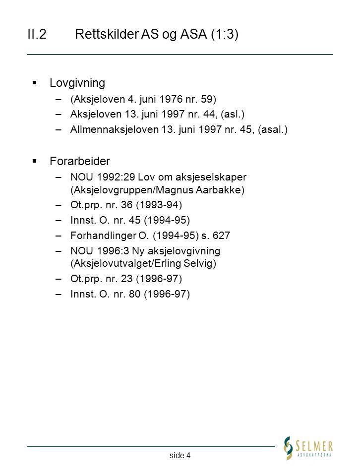 side 4 II.2 Rettskilder AS og ASA (1:3)  Lovgivning –(Aksjeloven 4. juni 1976 nr. 59) –Aksjeloven 13. juni 1997 nr. 44, (asl.) –Allmennaksjeloven 13.