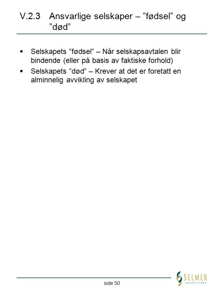 """side 50 V.2.3Ansvarlige selskaper – """"fødsel"""" og """"død""""  Selskapets """"fødsel"""" – Når selskapsavtalen blir bindende (eller på basis av faktiske forhold) """