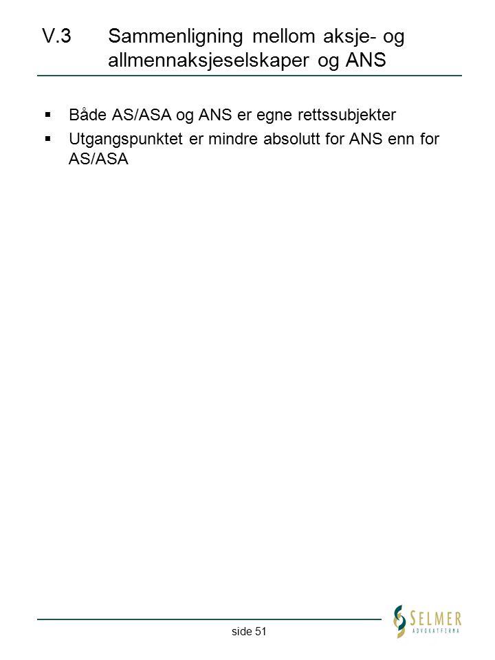 side 51 V.3Sammenligning mellom aksje- og allmennaksjeselskaper og ANS  Både AS/ASA og ANS er egne rettssubjekter  Utgangspunktet er mindre absolutt