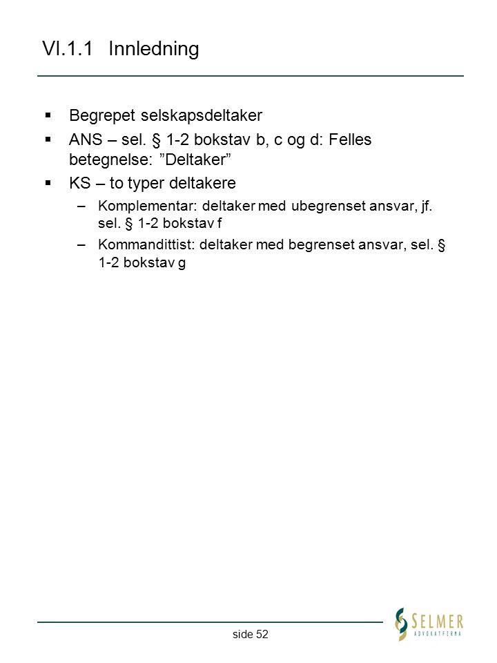 """side 52 VI.1.1Innledning  Begrepet selskapsdeltaker  ANS – sel. § 1-2 bokstav b, c og d: Felles betegnelse: """"Deltaker""""  KS – to typer deltakere –Ko"""