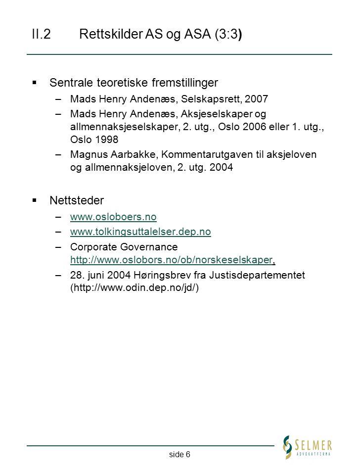 side 6 II.2 Rettskilder AS og ASA (3:3)  Sentrale teoretiske fremstillinger –Mads Henry Andenæs, Selskapsrett, 2007 –Mads Henry Andenæs, Aksjeselskap