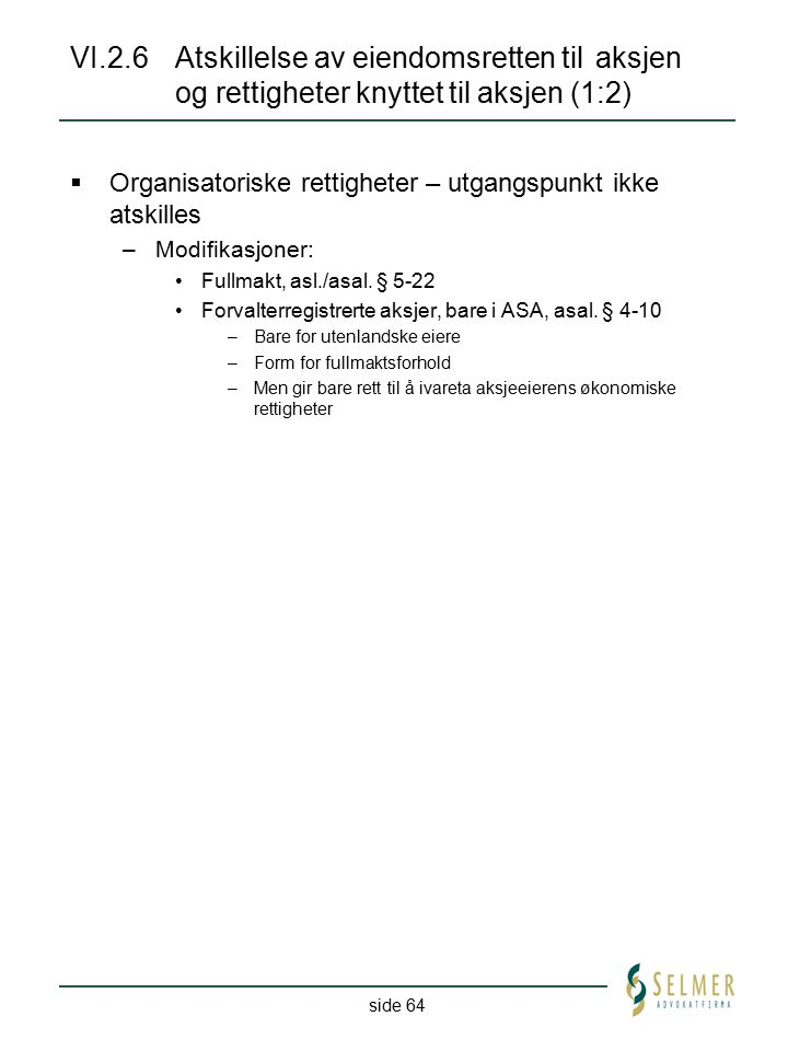 side 64 VI.2.6Atskillelse av eiendomsretten til aksjen og rettigheter knyttet til aksjen (1:2)  Organisatoriske rettigheter – utgangspunkt ikke atski