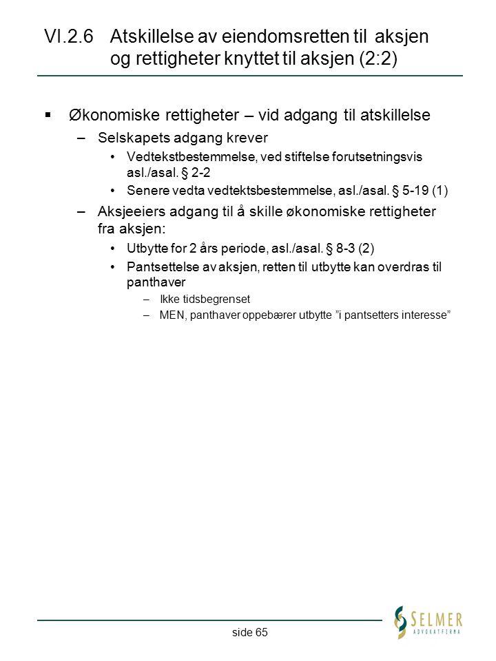 side 65 VI.2.6Atskillelse av eiendomsretten til aksjen og rettigheter knyttet til aksjen (2:2)  Økonomiske rettigheter – vid adgang til atskillelse –