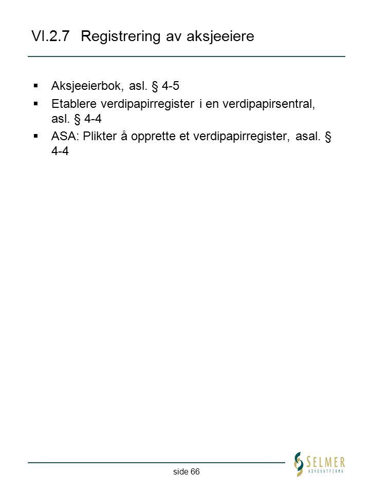 side 66 VI.2.7Registrering av aksjeeiere  Aksjeeierbok, asl. § 4-5  Etablere verdipapirregister i en verdipapirsentral, asl. § 4-4  ASA: Plikter å