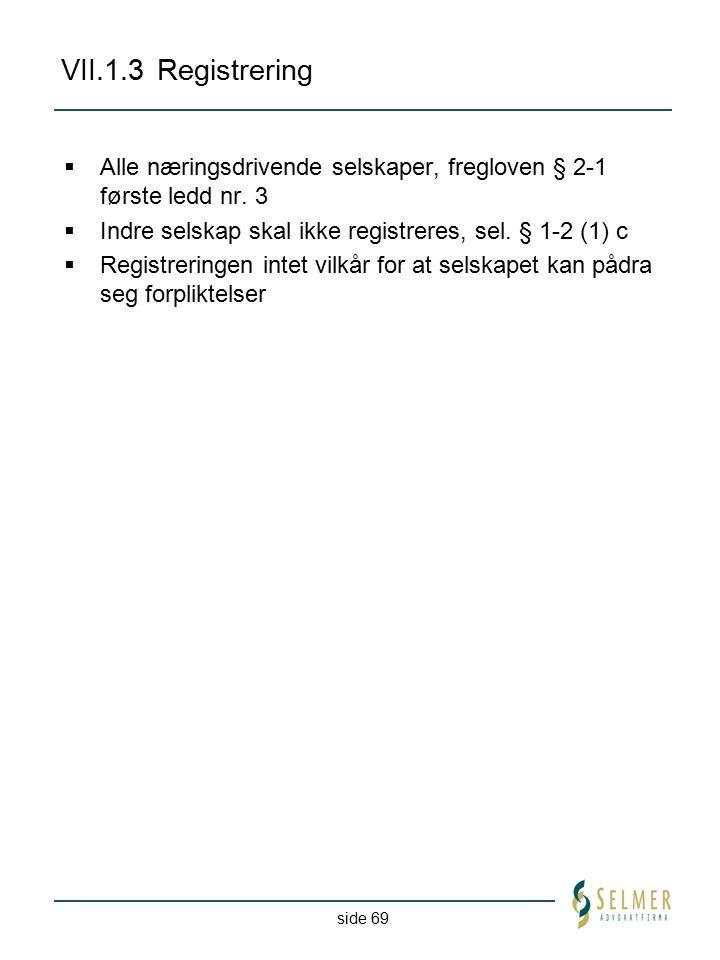 side 69 VII.1.3Registrering  Alle næringsdrivende selskaper, fregloven § 2-1 første ledd nr. 3  Indre selskap skal ikke registreres, sel. § 1-2 (1)