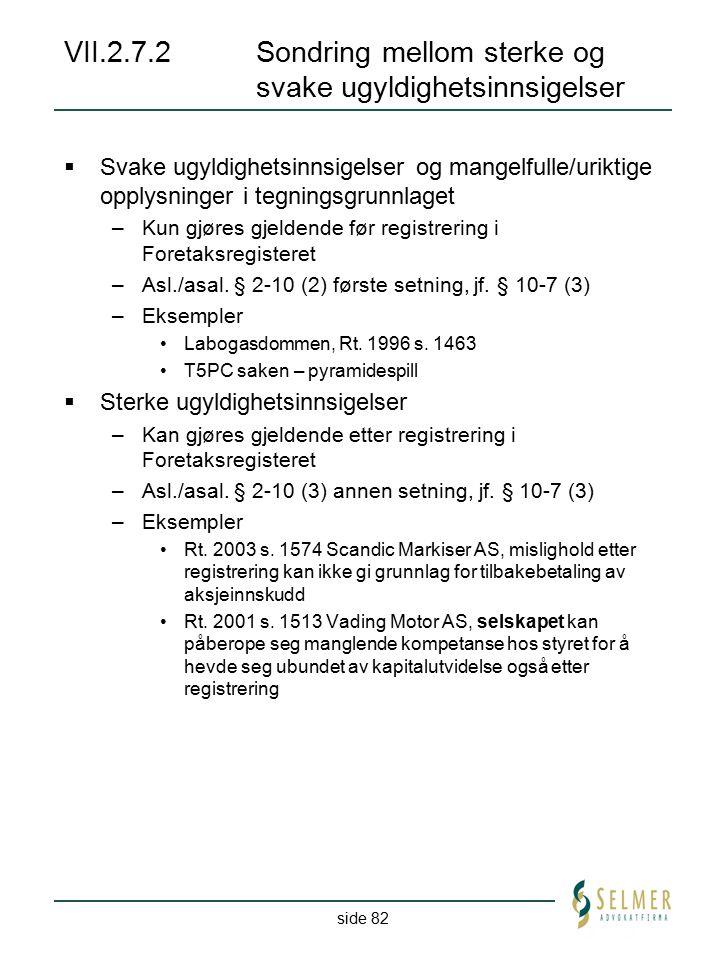 side 82 VII.2.7.2Sondring mellom sterke og svake ugyldighetsinnsigelser  Svake ugyldighetsinnsigelser og mangelfulle/uriktige opplysninger i tegnings