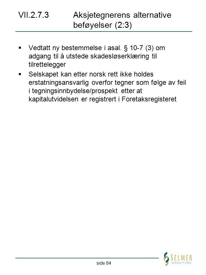 side 84 VII.2.7.3Aksjetegnerens alternative beføyelser (2:3)  Vedtatt ny bestemmelse i asal. § 10-7 (3) om adgang til å utstede skadesløserklæring ti