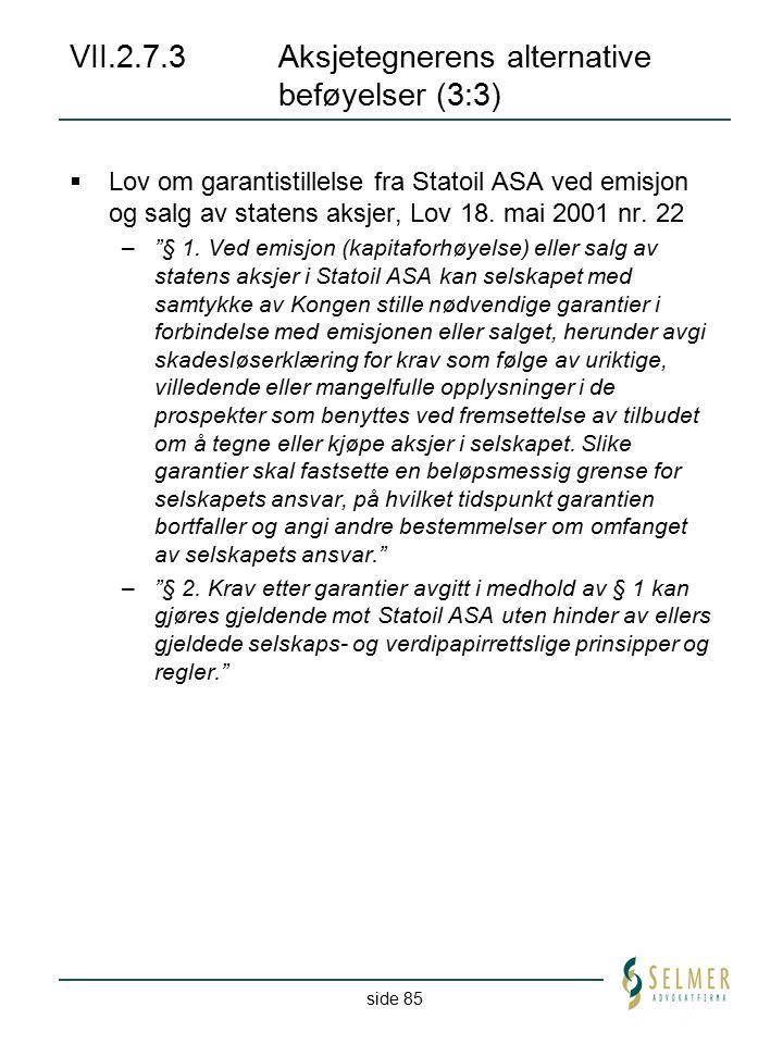 side 85 VII.2.7.3Aksjetegnerens alternative beføyelser (3:3)  Lov om garantistillelse fra Statoil ASA ved emisjon og salg av statens aksjer, Lov 18.