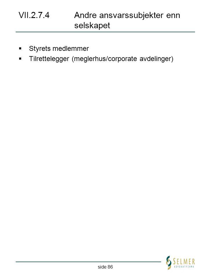 side 86 VII.2.7.4Andre ansvarssubjekter enn selskapet  Styrets medlemmer  Tilrettelegger (meglerhus/corporate avdelinger)