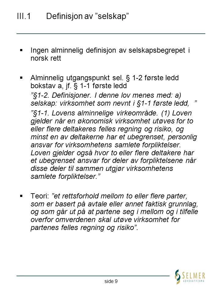 """side 9 III.1Definisjon av """"selskap""""  Ingen alminnelig definisjon av selskapsbegrepet i norsk rett  Alminnelig utgangspunkt sel. § 1-2 første ledd bo"""