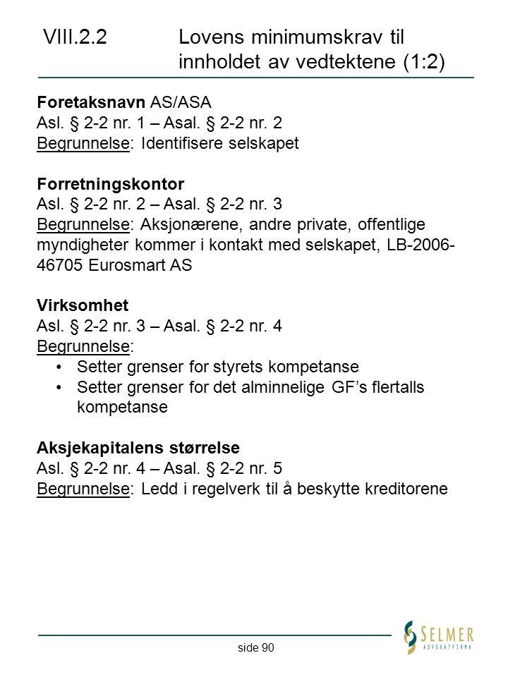 side 90 VIII.2.2Lovens minimumskrav til innholdet av vedtektene (1:2) Foretaksnavn AS/ASA Asl. § 2-2 nr. 1 – Asal. § 2-2 nr. 2 Begrunnelse: Identifise