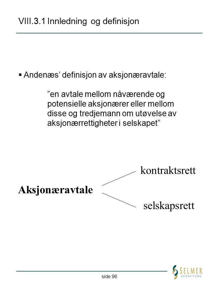 """side 96 VIII.3.1Innledning og definisjon  Andenæs' definisjon av aksjonæravtale: """"en avtale mellom nåværende og potensielle aksjonærer eller mellom d"""