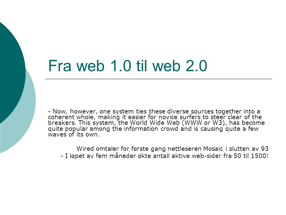 Fra web 1.0 til web 2.0 - Now, however, one system ties these diverse sources together into a coherent whole, making it easier for novice surfers to steer clear of the breakers.