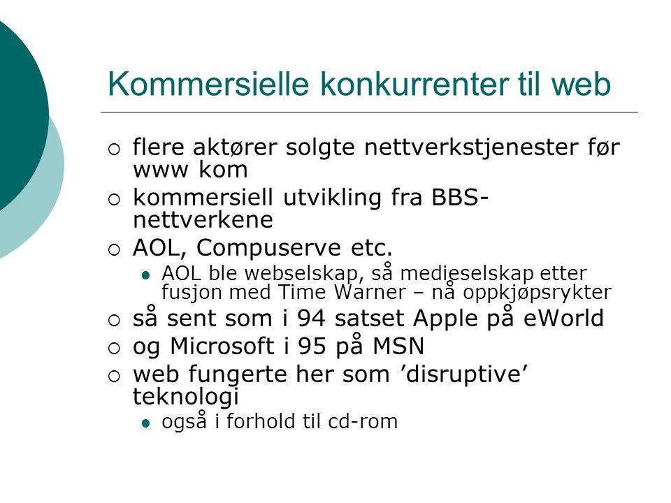 Kommersielle konkurrenter til web  flere aktører solgte nettverkstjenester før www kom  kommersiell utvikling fra BBS- nettverkene  AOL, Compuserve etc.