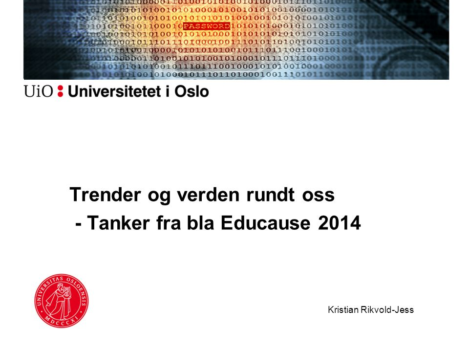 Trender og verden rundt oss - Tanker fra bla Educause 2014 Kristian Rikvold-Jess