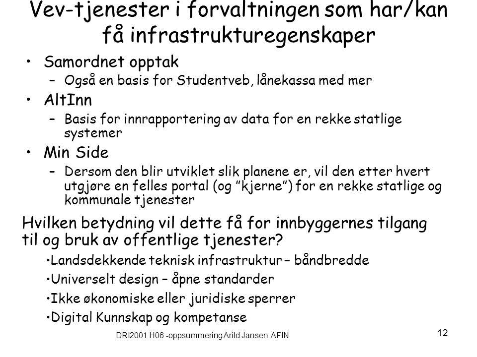 DRI2001 H06 -oppsummering Arild Jansen AFIN 12 Vev-tjenester i forvaltningen som har/kan få infrastrukturegenskaper Samordnet opptak –Også en basis fo