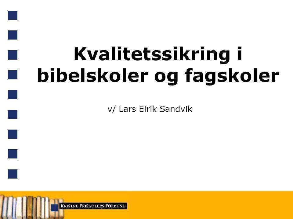 Kvalitetssikring i bibelskoler og fagskoler v/ Lars Eirik Sandvik
